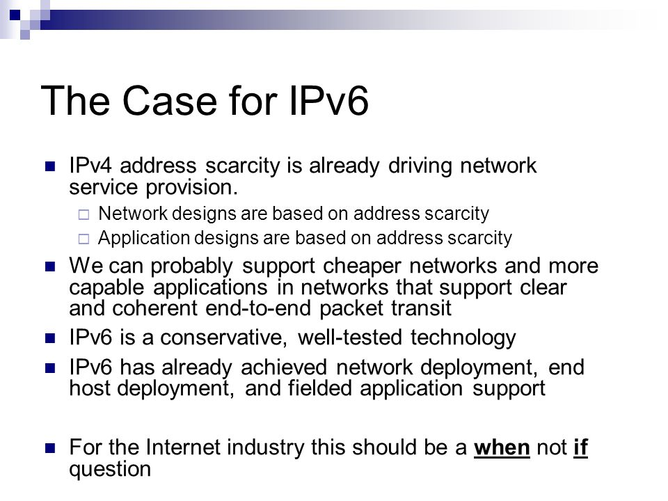 The Case for IPv6 IPv4 address scarcity is already driving network service provision. Network designs are based on address scarcity.