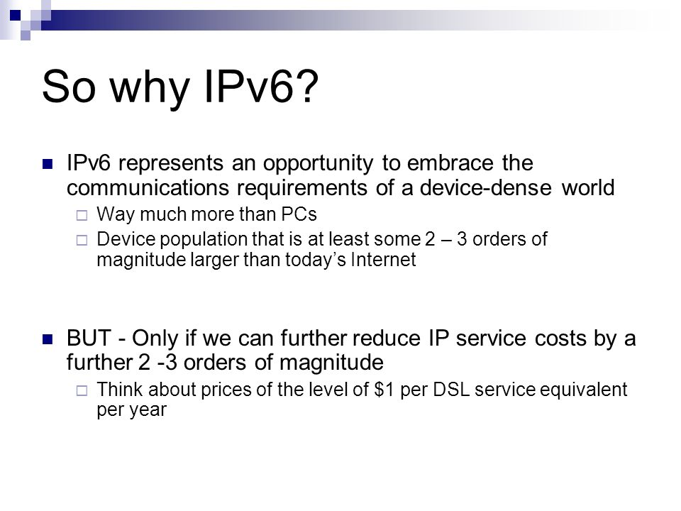 So why IPv6 IPv6 represents an opportunity to embrace the communications requirements of a device-dense world.