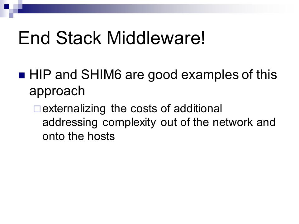 End Stack Middleware! HIP and SHIM6 are good examples of this approach