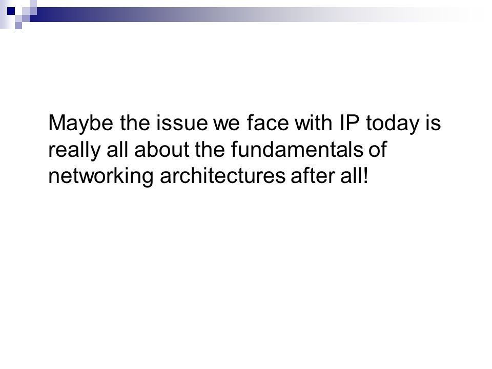 Maybe the issue we face with IP today is really all about the fundamentals of networking architectures after all!