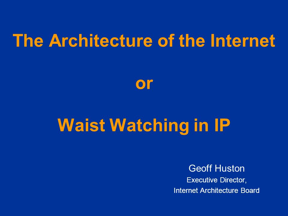 The Architecture of the Internet or Waist Watching in IP