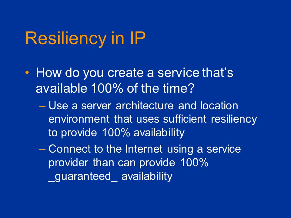Resiliency in IP How do you create a service that's available 100% of the time