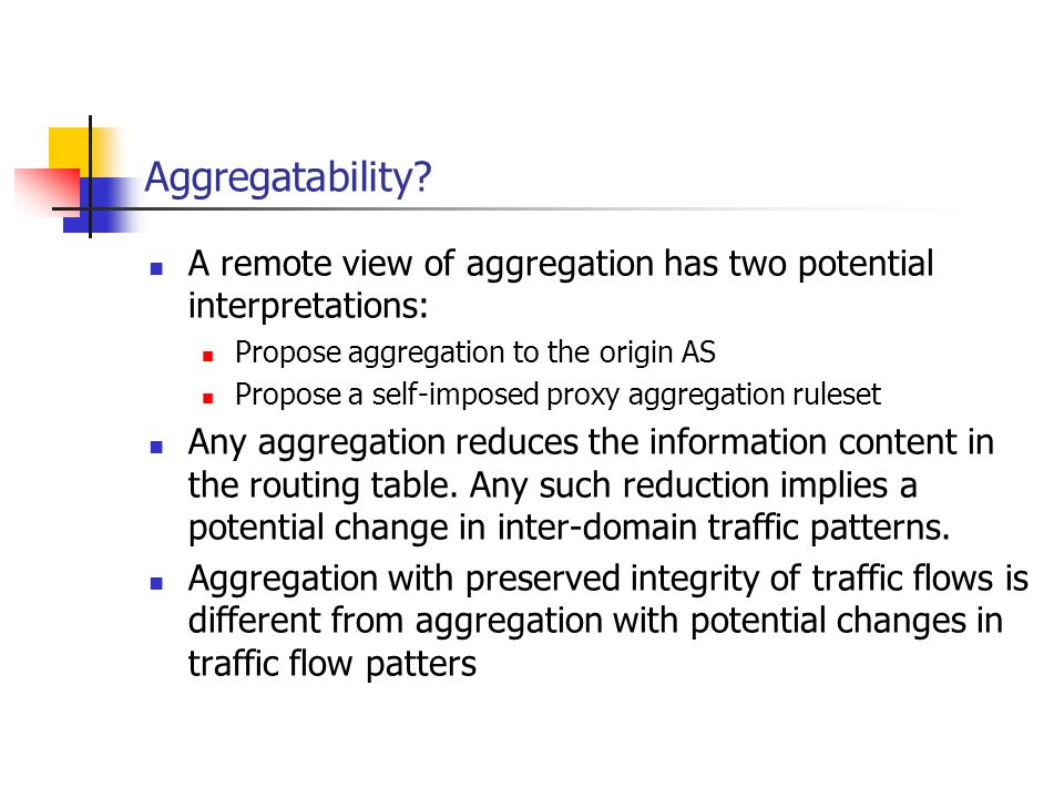 Aggregatability A remote view of aggregation has two potential interpretations: Propose aggregation to the origin AS.