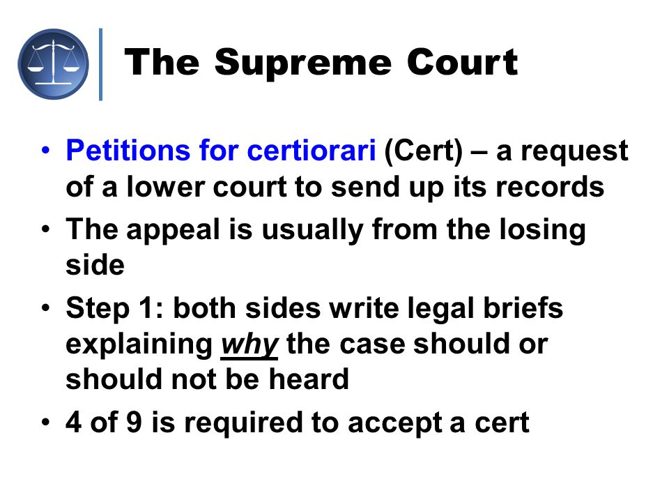 The Supreme Court Petitions for certiorari (Cert) – a request of a lower court to send up its records.