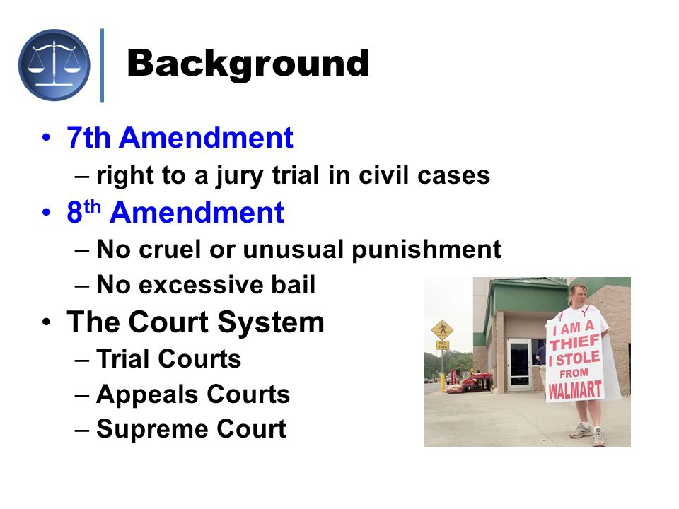 Background 7th Amendment 8th Amendment The Court System