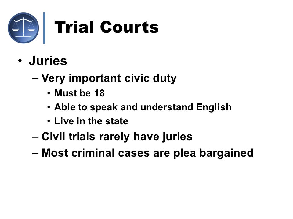 Trial Courts Juries Very important civic duty