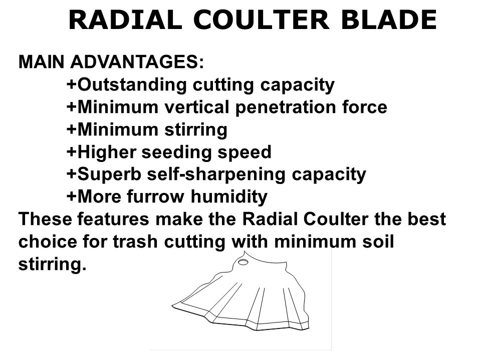 RADIAL COULTER BLADE MAIN ADVANTAGES: +Outstanding cutting capacity
