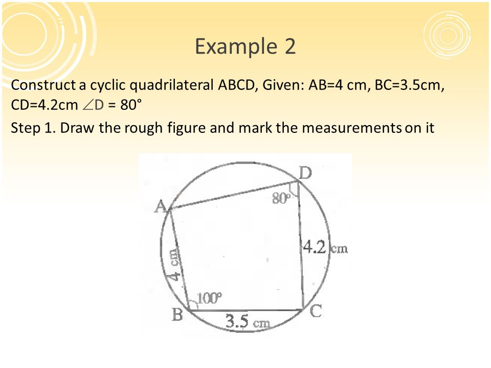 Chapter xiii cyclic quadrilateral ppt video online download 21 example 2 construct a cyclic quadrilateral abcd ccuart Images