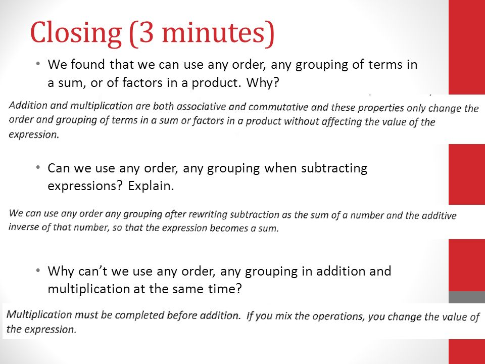 Closing (3 minutes) We found that we can use any order, any grouping of terms in a sum, or of factors in a product. Why