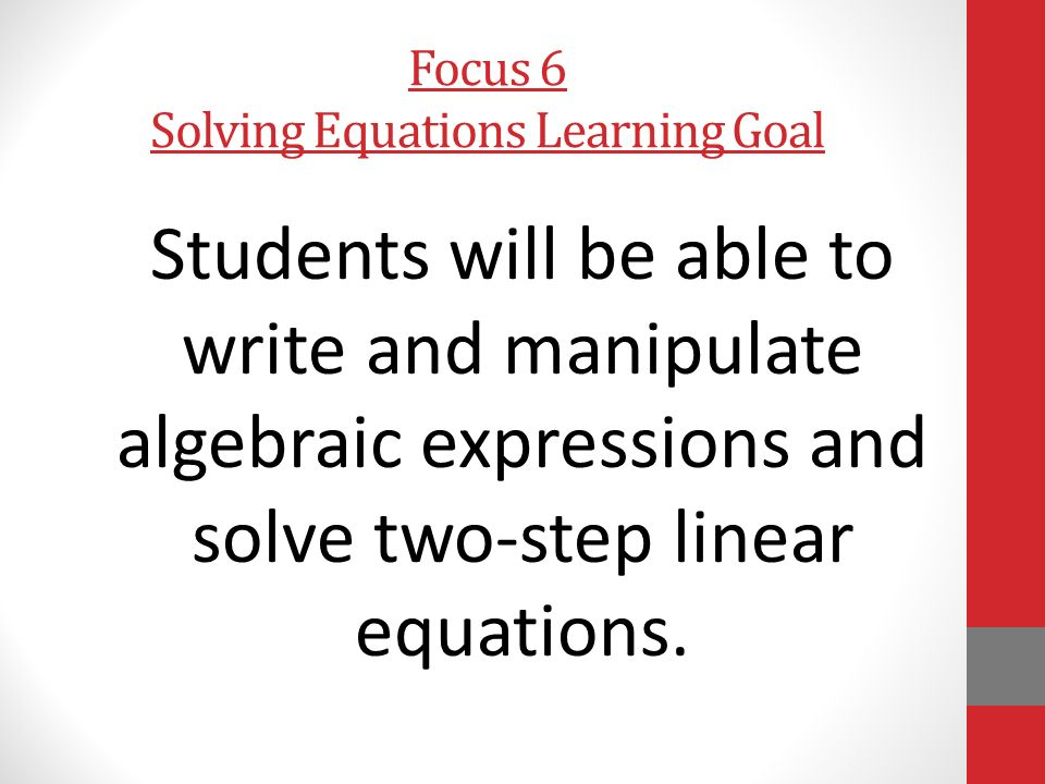 Focus 6 Solving Equations Learning Goal