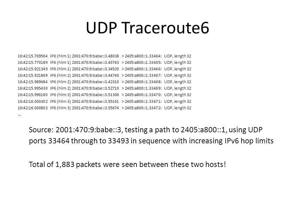 UDP Traceroute6 16:42:15.769564 IP6 (hlim 1) 2001:470:9:babe::3.48038 > 2405:a800::1.33464: UDP, length 32.
