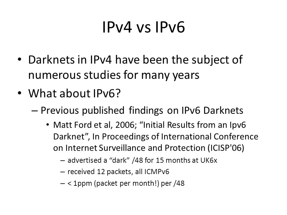 IPv4 vs IPv6 Darknets in IPv4 have been the subject of numerous studies for many years. What about IPv6