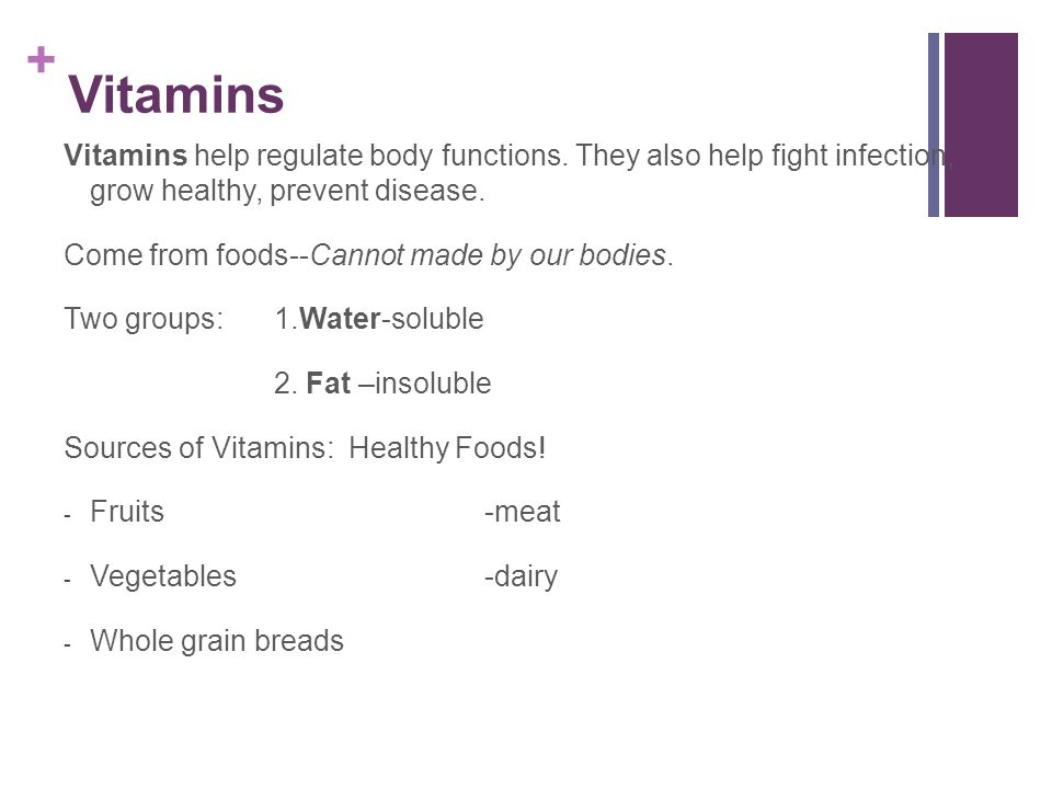 Vitamins Vitamins help regulate body functions. They also help fight infection, grow healthy, prevent disease.