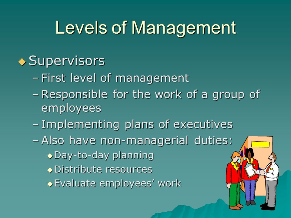 Levels of Management Supervisors First level of management