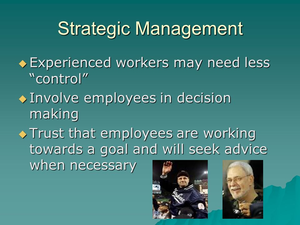 Strategic Management Experienced workers may need less control