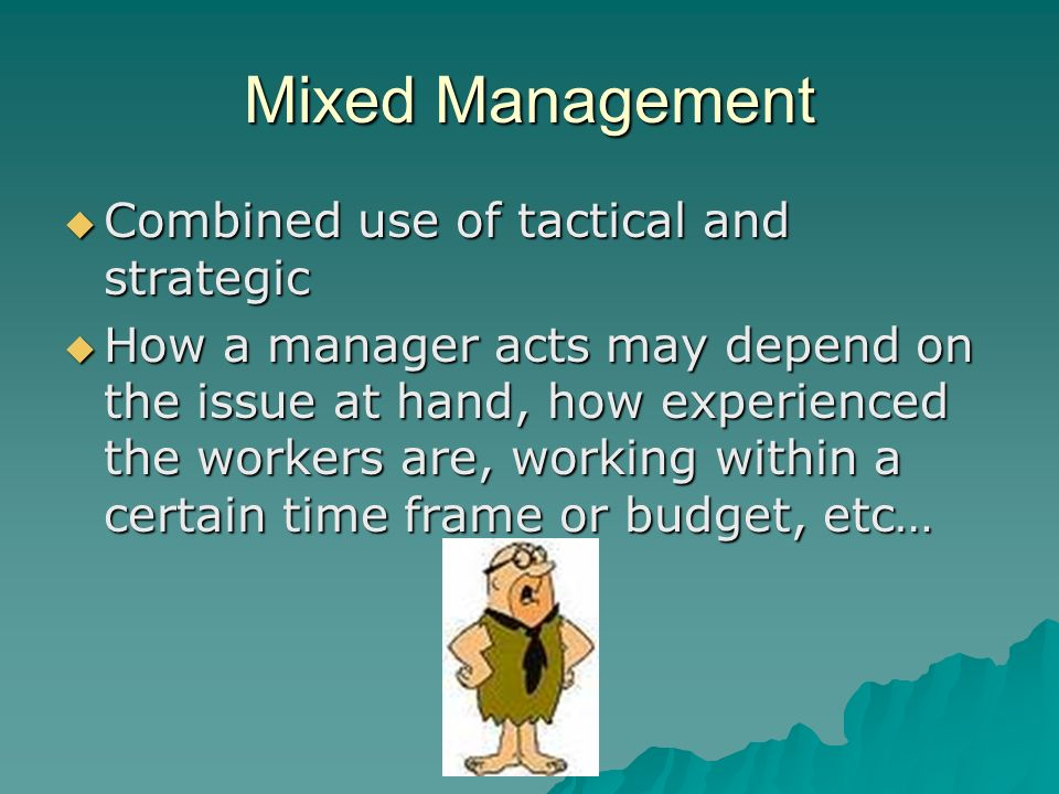 Mixed Management Combined use of tactical and strategic