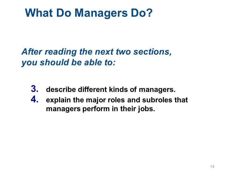 What Do Managers Do After reading the next two sections, you should be able to: describe different kinds of managers.