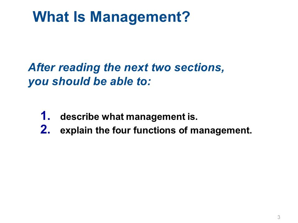 What Is Management After reading the next two sections, you should be able to: describe what management is.