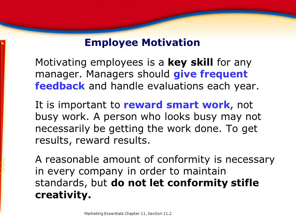 Employee Motivation Motivating employees is a key skill for any manager. Managers should give frequent feedback and handle evaluations each year.