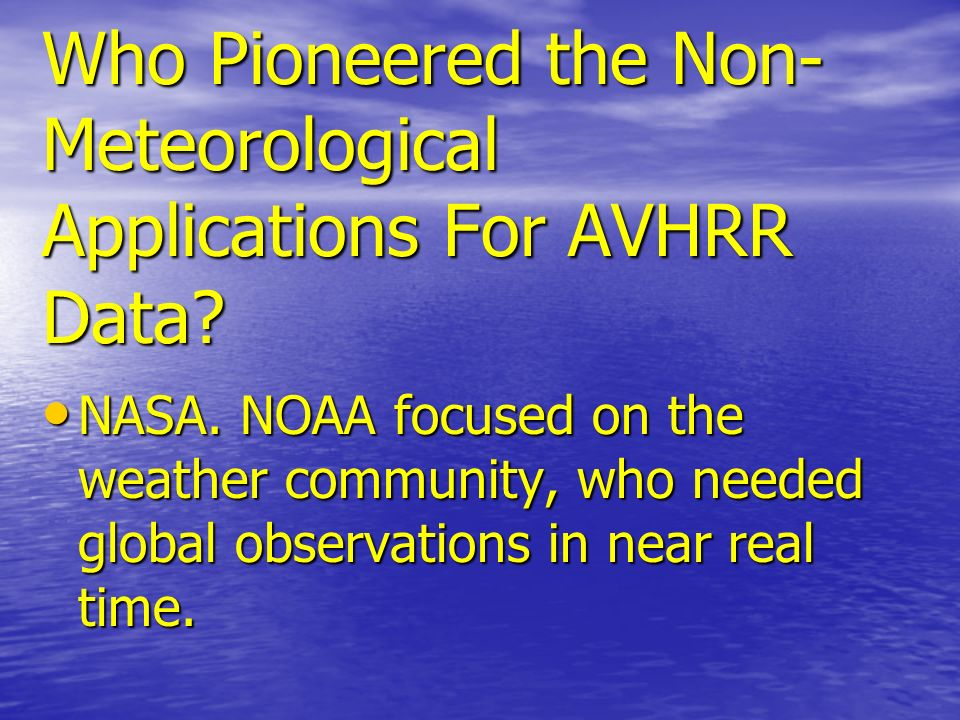 Who Pioneered the Non-Meteorological Applications For AVHRR Data