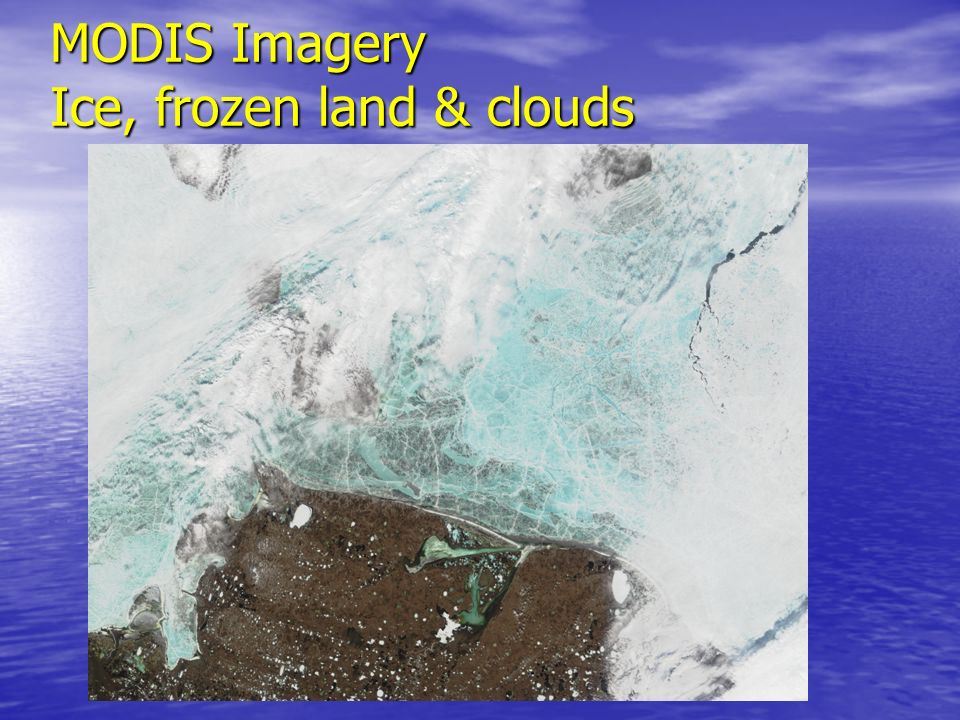 MODIS Imagery Ice, frozen land & clouds