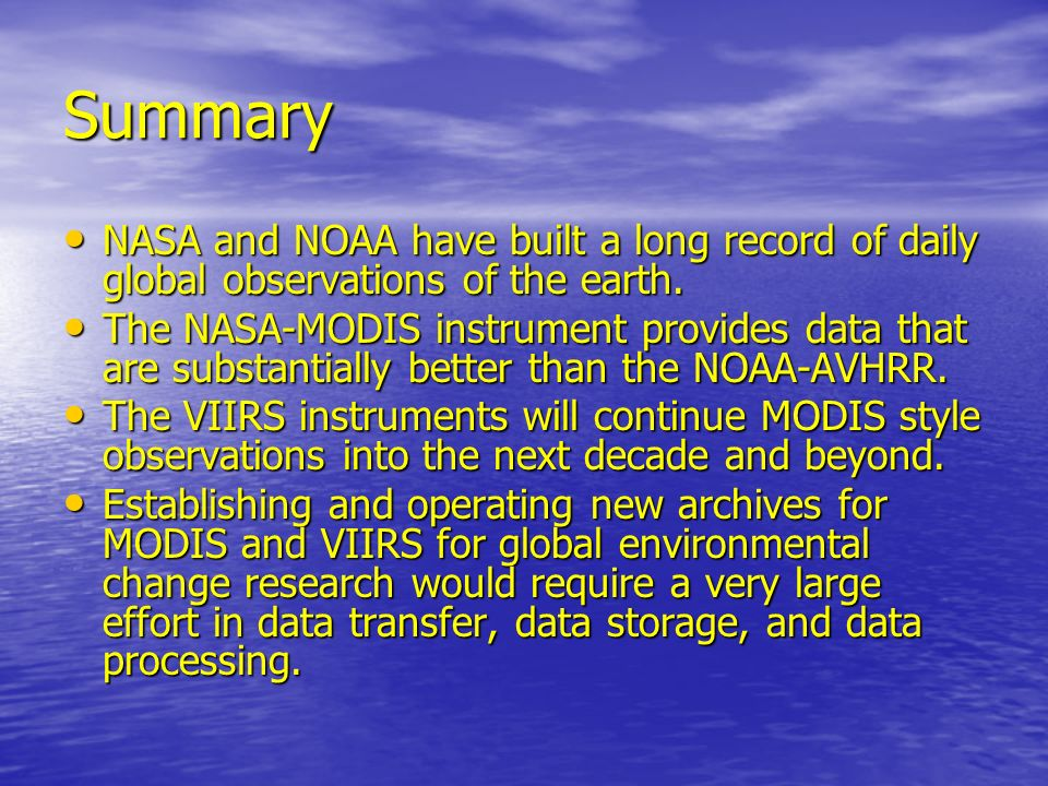 Summary NASA and NOAA have built a long record of daily global observations of the earth.