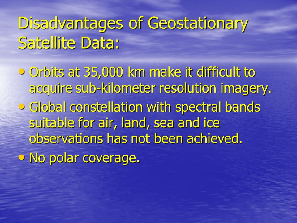 Disadvantages of Geostationary Satellite Data: