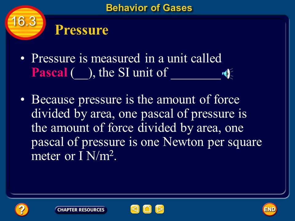 Behavior of Gases Pressure. Pressure is measured in a unit called Pascal (__), the SI unit of ________.