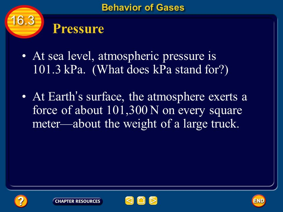 Behavior of Gases Pressure. At sea level, atmospheric pressure is kPa. (What does kPa stand for )