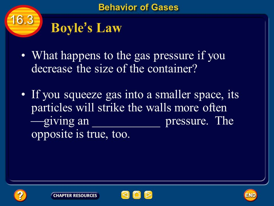 Behavior of Gases Boyle's Law. What happens to the gas pressure if you decrease the size of the container