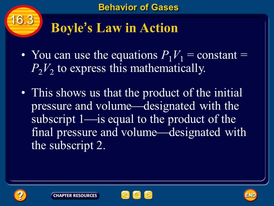 Behavior of Gases Boyle's Law in Action. You can use the equations P1V1 = constant = P2V2 to express this mathematically.