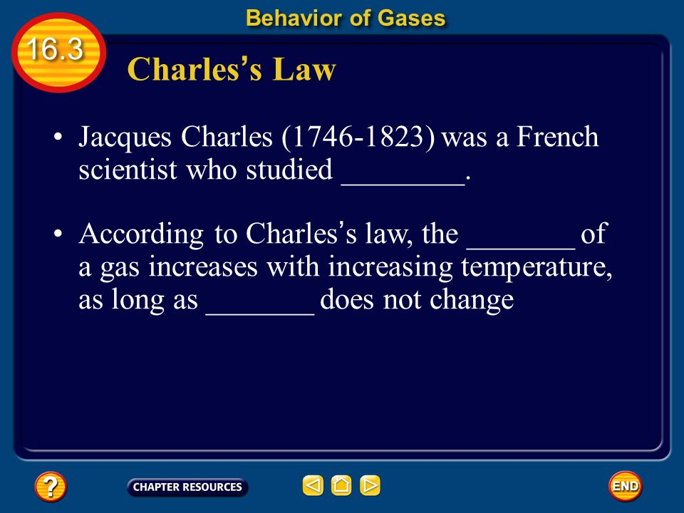 Behavior of Gases Charles's Law. Jacques Charles ( ) was a French scientist who studied ________.