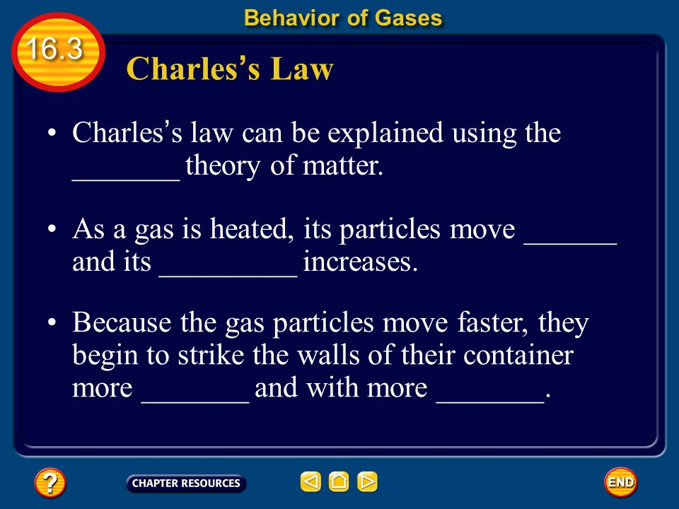Behavior of Gases Charles's Law. Charles's law can be explained using the _______ theory of matter.