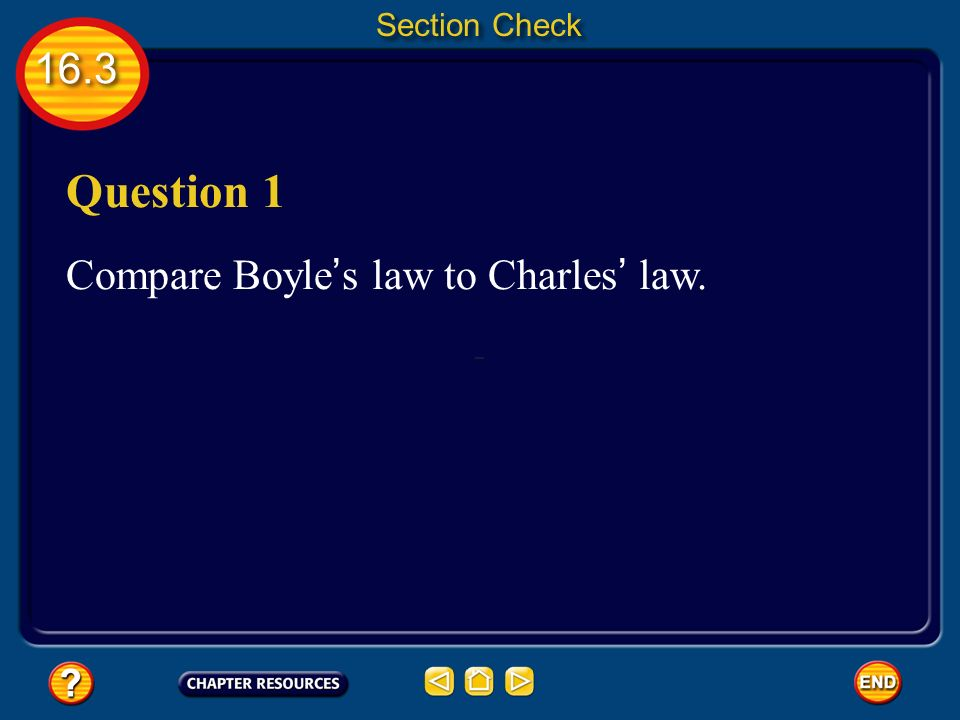 Section Check 16.3 Question 1 Compare Boyle's law to Charles' law.