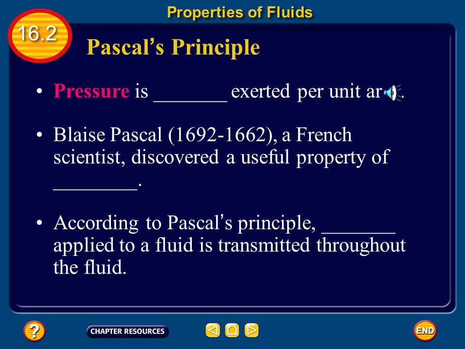 Pascal's Principle 16.2 Pressure is _______ exerted per unit area.