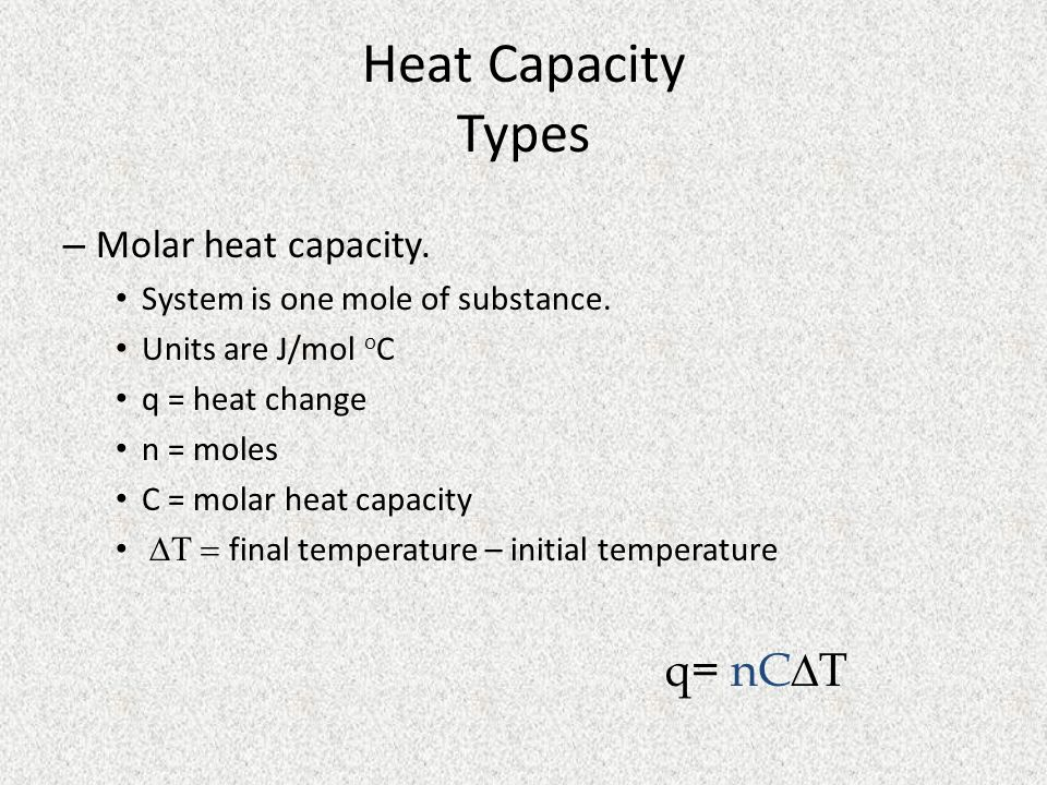 Heat Capacity Types q= nCT Molar heat capacity.