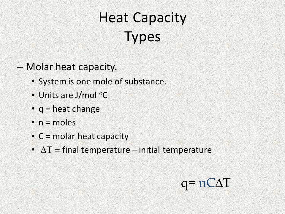 Heat Capacity Types q= nCT Molar heat capacity.