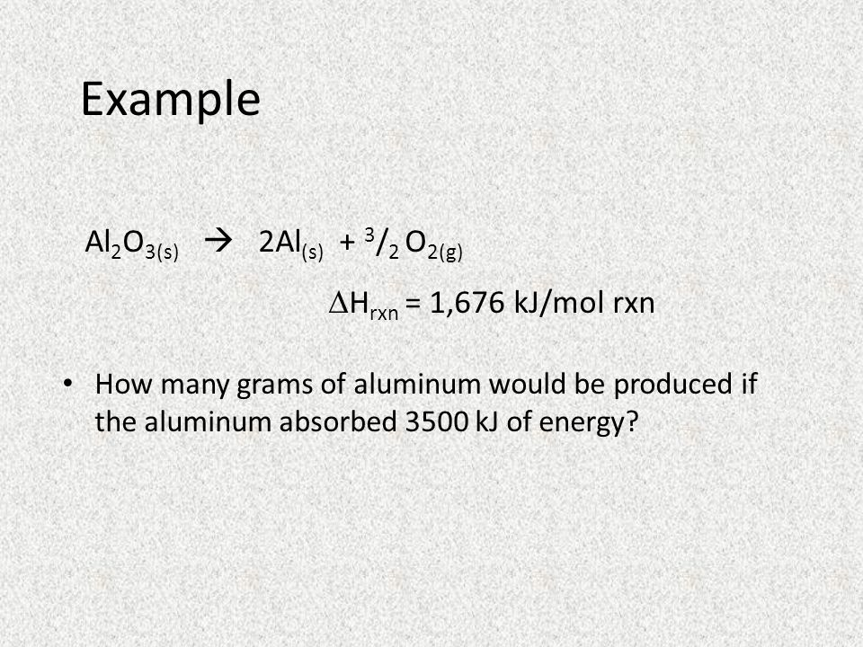 Example DHrxn = 1,676 kJ/mol rxn