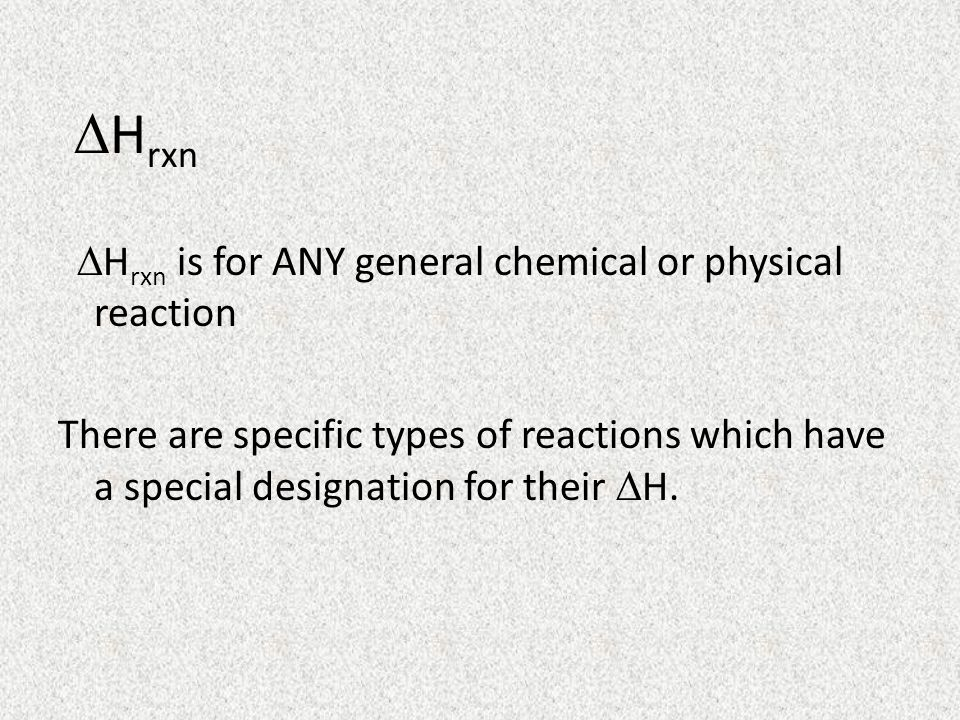DHrxn DHrxn is for ANY general chemical or physical reaction