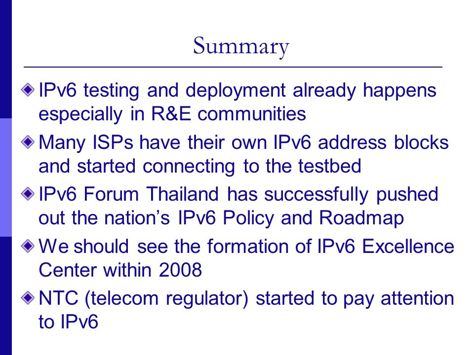 Summary IPv6 testing and deployment already happens especially in R&E communities.