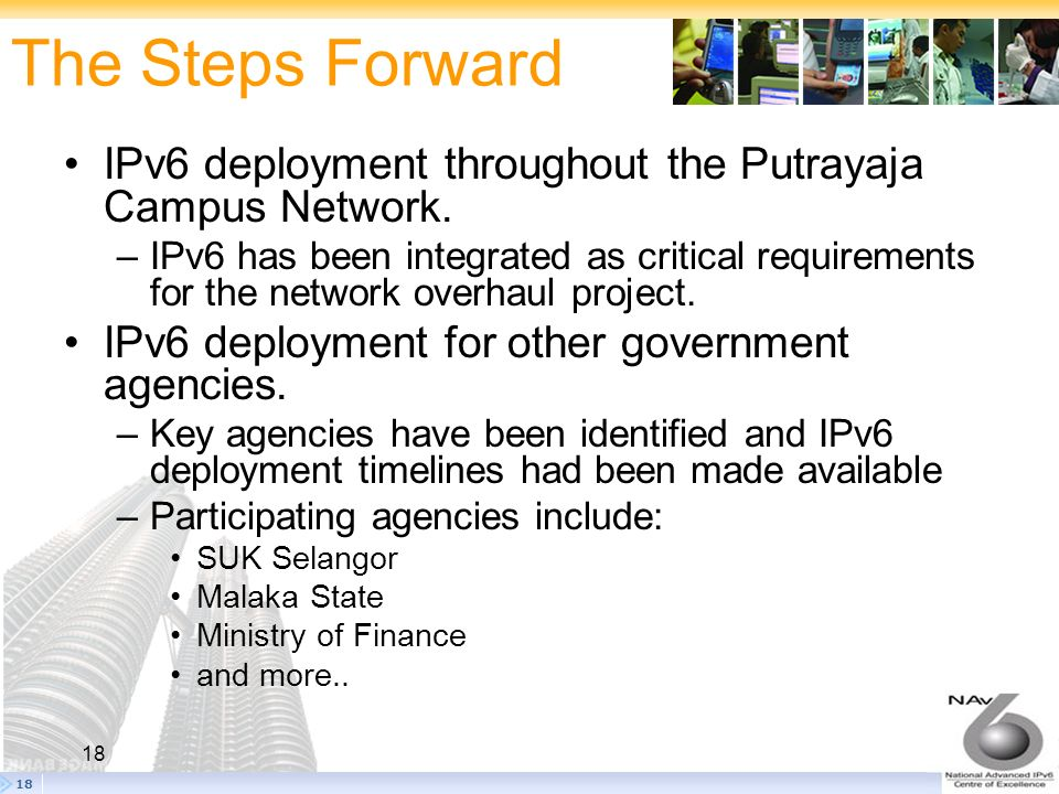 The Steps Forward IPv6 deployment throughout the Putrayaja Campus Network.