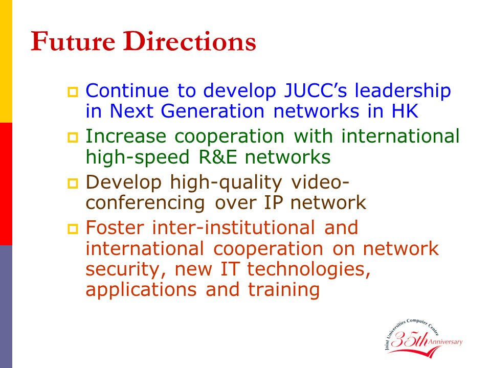 Future Directions Continue to develop JUCC's leadership in Next Generation networks in HK.