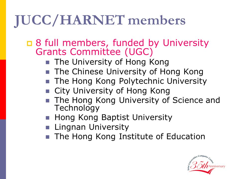 JUCC/HARNET members 8 full members, funded by University Grants Committee (UGC) The University of Hong Kong.