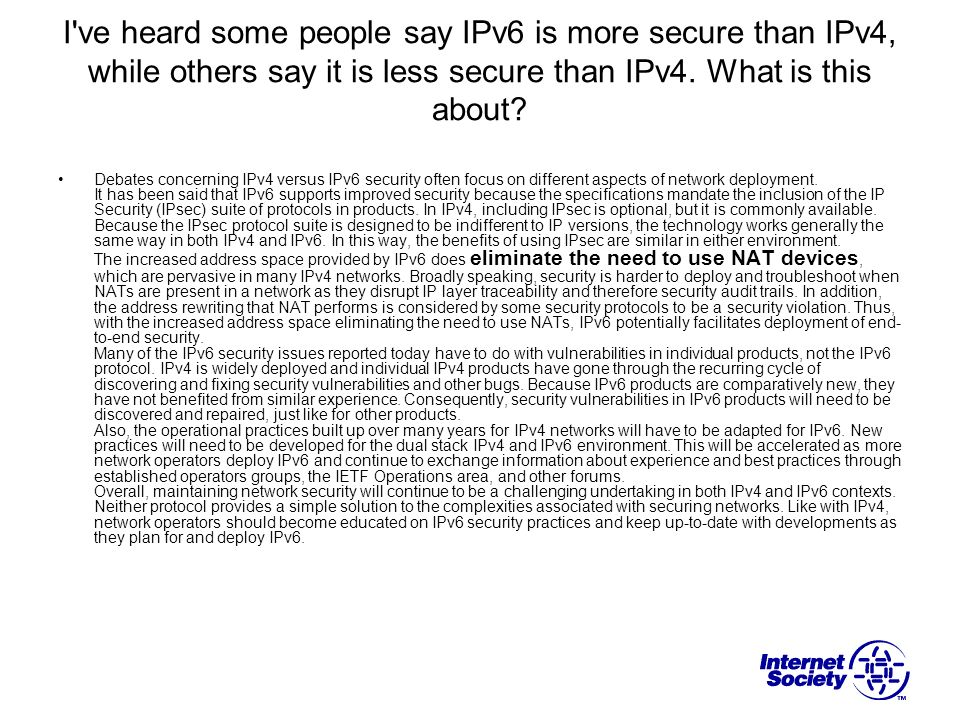 I ve heard some people say IPv6 is more secure than IPv4, while others say it is less secure than IPv4. What is this about