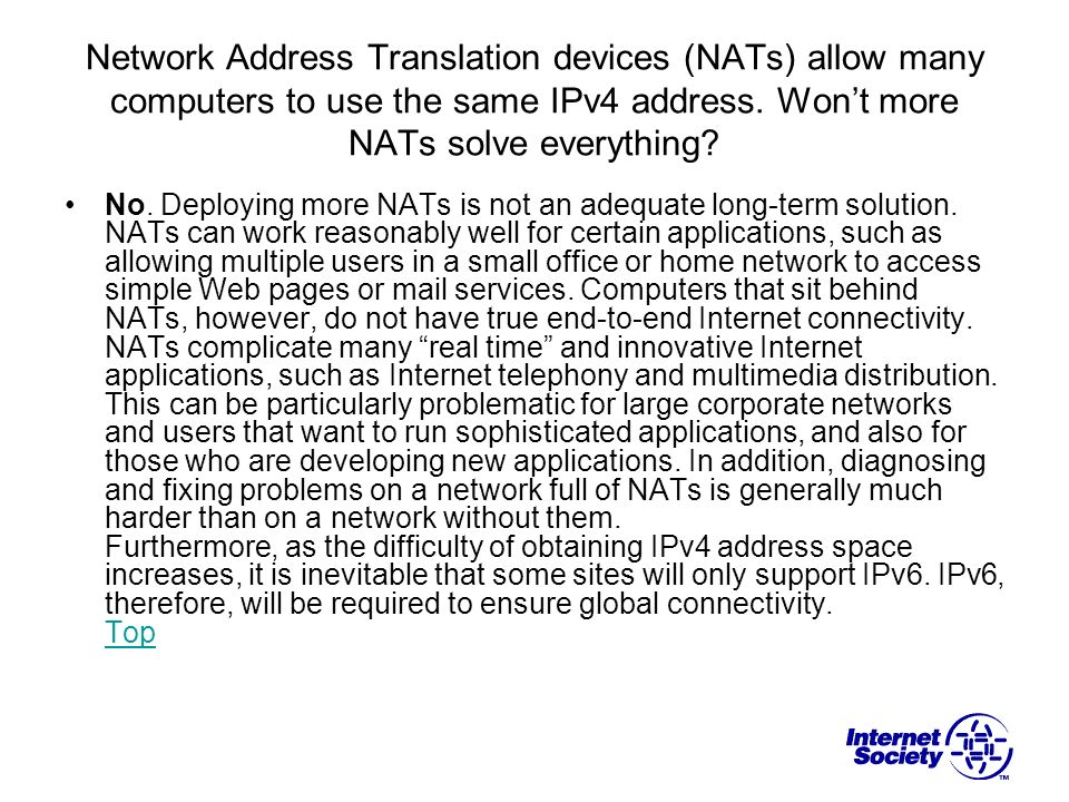 Network Address Translation devices (NATs) allow many computers to use the same IPv4 address. Won't more NATs solve everything