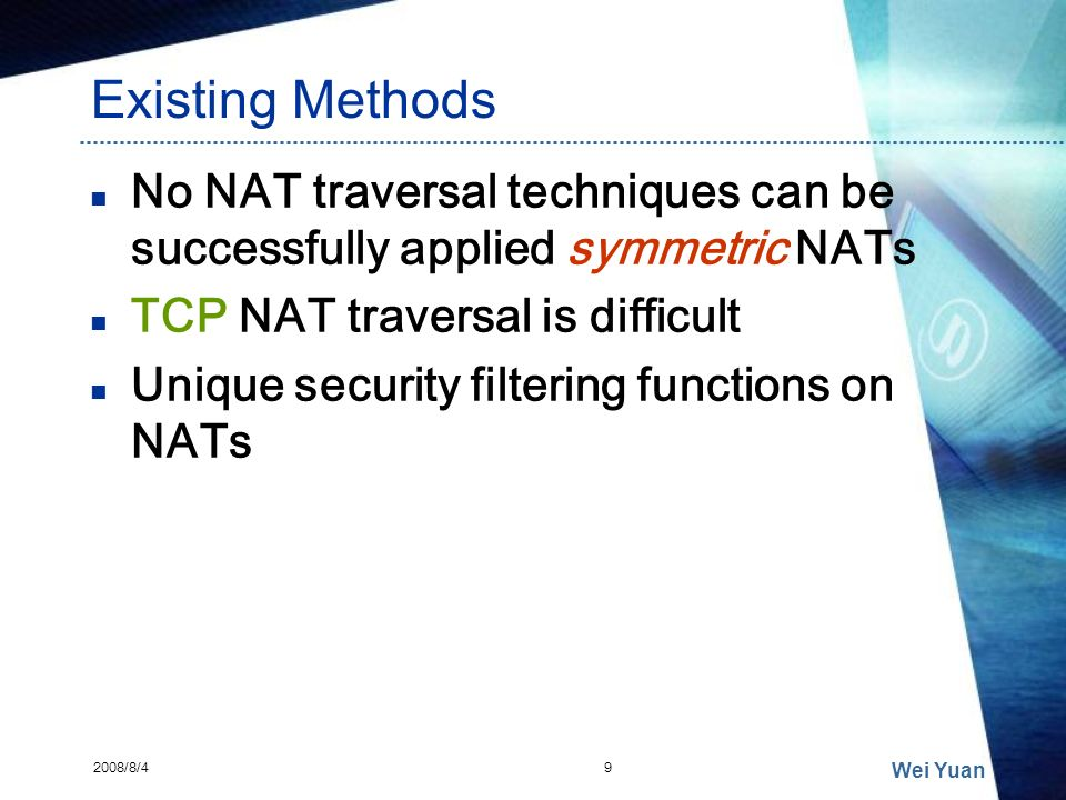 Existing Methods No NAT traversal techniques can be successfully applied symmetric NATs. TCP NAT traversal is difficult.