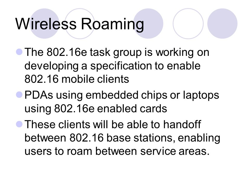 Wireless Roaming The 802.16e task group is working on developing a specification to enable 802.16 mobile clients.