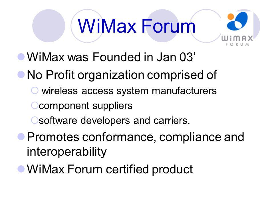 WiMax Forum WiMax was Founded in Jan 03'