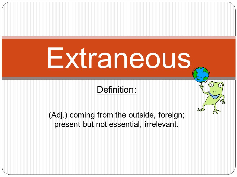 Good 23 Extraneous Definition: