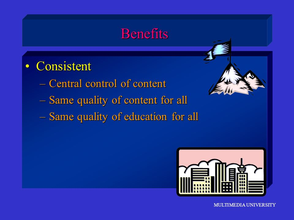 Benefits Consistent Central control of content
